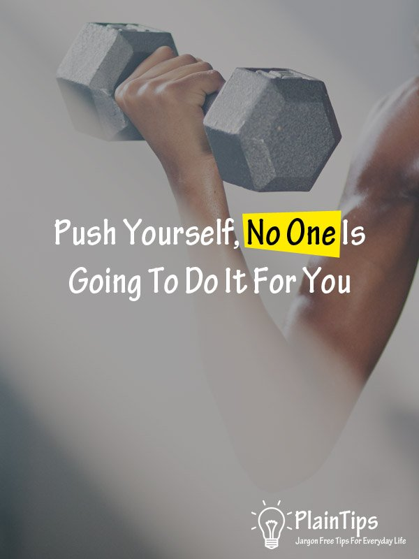 Push Yourself, No One Is Going To Do It For You