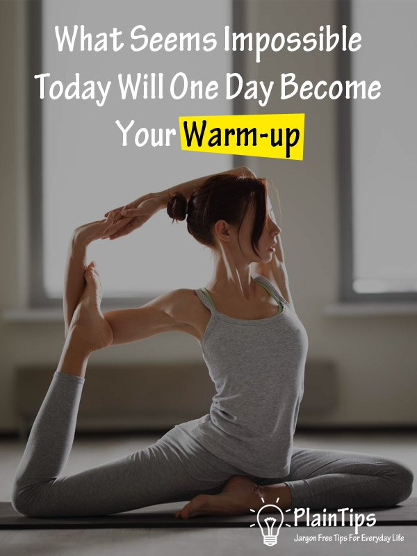 What Seems Impossible Today Will One Day Become Your Warm-up